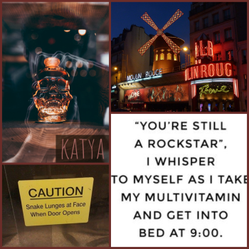 katya moodboard: the moulin rouge, a bottle shaped like a skull, a snake tank with -caution, snake lunges at face when door opens- on it, text -you're still a rockstar, i whisper to myself as i take my multivitamin and get into bed at 9pm-